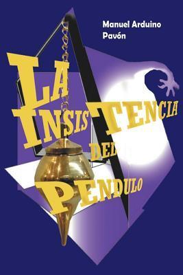 La Insistencia del Pendulo  by  Manuel Arduino Pavón
