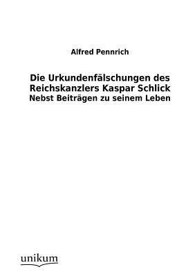 Die Urkundenf Lschungen Des Reichskanzlers Kaspar Schlick Alfred Pennrich
