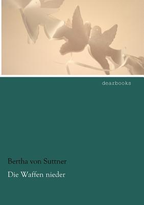 Die Waffen Nieder Bertha von Suttner