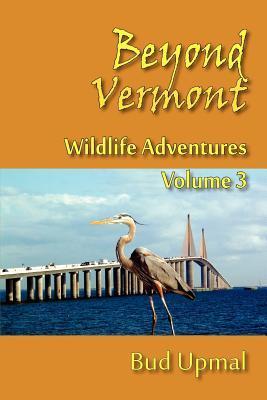 Wildlife Adventures, Volume 3: Beyond Vermont  by  Martin Bud Upmal