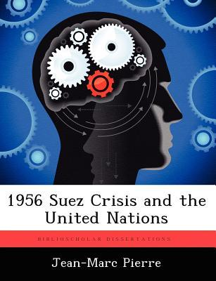 1956 Suez Crisis and the United Nations  by  Jean-Marc Pierre