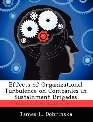 Effects of Organizational Turbulence on Companies in Sustainment Brigades  by  James L Dobrinska