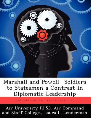Marshall and Powell--Soldiers to Statesmen a Contrast in Diplomatic Leadership Laura L. Lenderman
