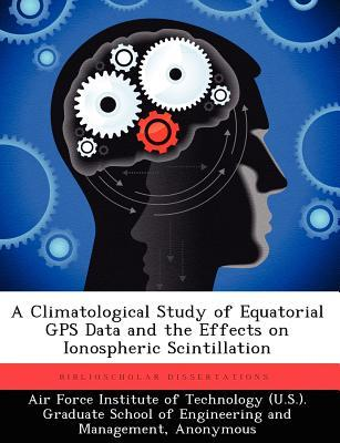 A Climatological Study of Equatorial GPS Data and the Effects on Ionospheric Scintillation  by  Katharine A. Wicker