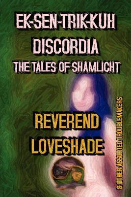 Ek-Sen-Trik-Kuh Discordia: The Tales of Shamlicht Reverend Loveshade
