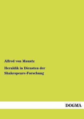 Heraldik in Diensten Der Shakespeare-Forschung Alfred Von Mauntz