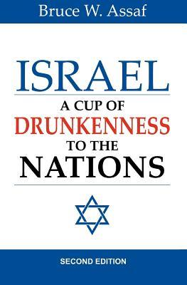 Israel: A Cup of Drunkenness to the Nations  by  Bruce W. Assaf