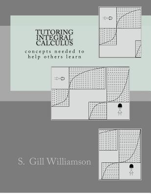 Tutoring Integral Calculus: Concepts Needed to Help Others Learn  by  S. Gill Williamson