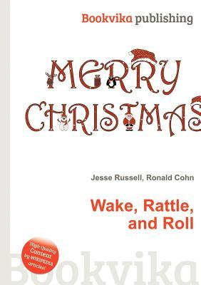 Wake, Rattle, and Roll  by  Jesse Russell