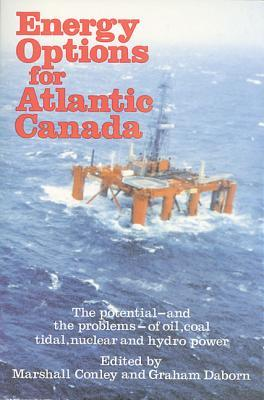 Energy Options For Atlantic Canada  by  Graham Daborn
