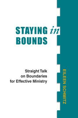 Staying in Bounds: Straight Talk on Boundaries for Effective Ministry  by  Eileen Schmitz