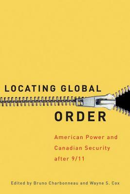 Locating Global Order: American Power and Canadian Security After 9/11 Bruno Charbonneau