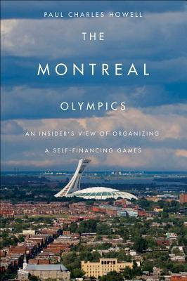 Montreal Olympics: An Insiders View of Organizing a Self-Financing Games Paul Charles Howell