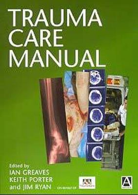 Trauma Care Manual  by  Ian Greaves