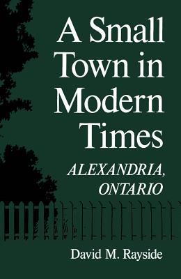 Small Town in Modern Times: Alexandria, Ontario  by  David M. Rayside