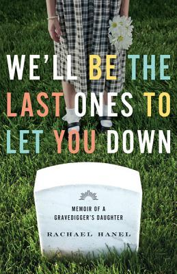 We'll Be the Last Ones to Let You Down by Rachael Hanel