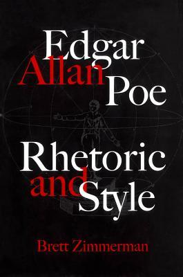 Edgar Allan Poe: Rhetoric and Style  by  Brett Zimmerman