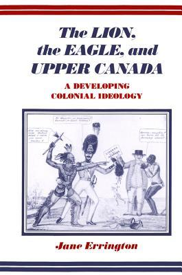 Lion, the Eagle, and Upper Canada: A Developing Colonial Ideology  by  Elizabeth Jane Errington
