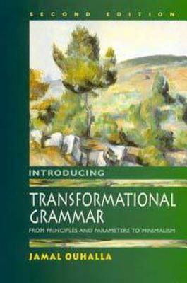 Introducing Transformational Grammar, 2ed: From Principles and Parameters to Minimalism Jamal Ouhalla