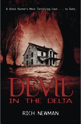 Devil in the Delta: A Ghost Hunters Most Terrifying Case... to Date  by  Rich Newman