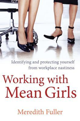 Working with Mean Girls  by  Meredith Fuller