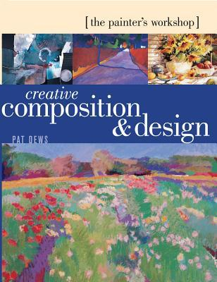 Painter Workshop: Creative Composition & Design: Creative Composition & Design  by  Pat Dews