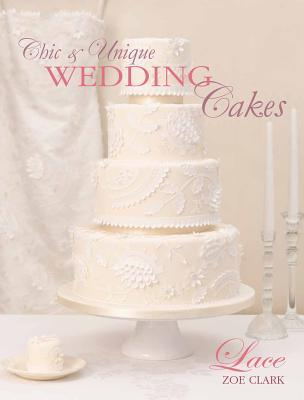 Chic & Unique Wedding Cakes - Lace: An Elegant Cake Decorating Project  by  Zoe Clark