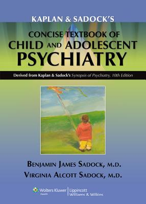 Kaplan and Sadocks Concise Textbook of Child and Adolescent Psychiatry  by  Benjamin James Sadock