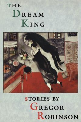 The Dream King Gregor Robinson