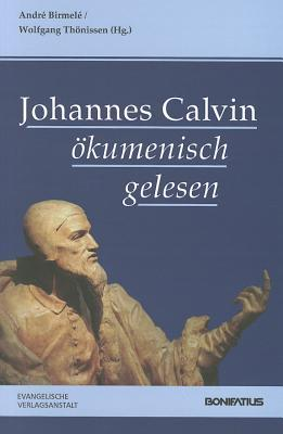 Johannes Calvin Okumenisch Gelesen  by  Andre Birmele