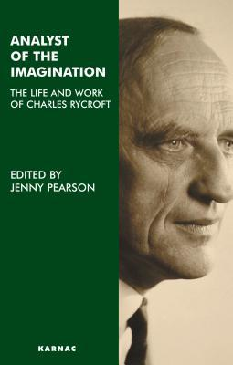 Analyst of the Imagination: The Life and Work of Charles Rycroft: The Life and Work of Charles Rycroft Jenny Pearson