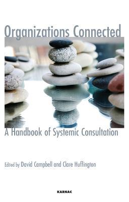Organizations Connected: A Handbook of Systemic Consultation: A Handbook of Systemic Consultation  by  David Campbell