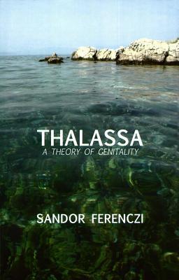 Thalassa: A Theory of Genitality Sándor Ferenczi