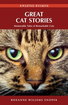 Great Cat Stories: Memorable Tales of Remarkable Cats  by  Roxanne Snopek