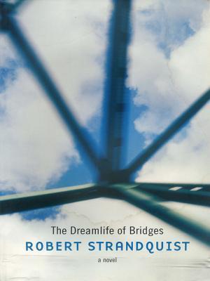 The Dreamlife of Bridges Robert Strandquist