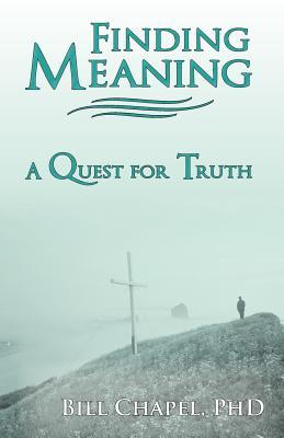 Finding Meaning: A Quest for Truth Bill Chapel