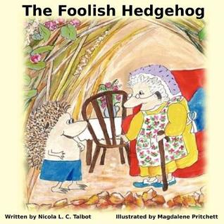 The Foolish Hedgehog by Nicola L.C. Talbot