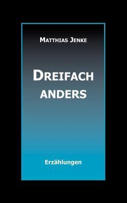 Dreifach anders Matthias Jenke
