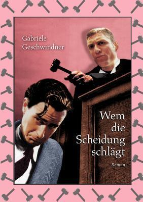 Wem die Scheidung schlägt: Roman  by  Gabriele Geschwindner