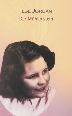 Der Mühlenstein Ilse Jordan