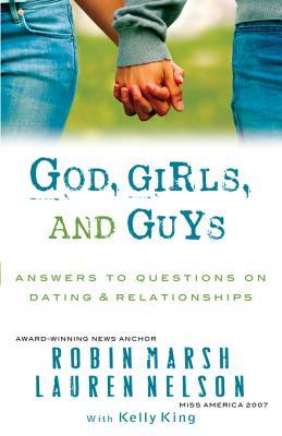 God, Girls, and Guys: Answers to Questions on Dating and Relationships Robin Marsh