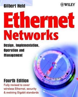 Ethernet Networks: Design, Implementation, Operation, ? Management  by  Gilbert Held