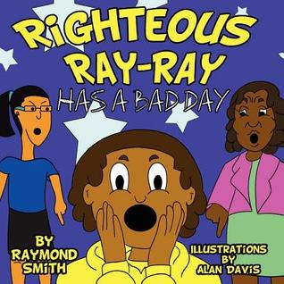 Righteous Ray-Ray Has a Bad Day  by  Raymond Smith