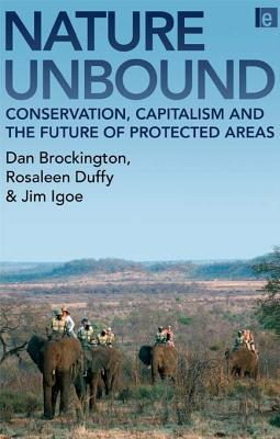 Nature Unbound: Conservation, Capitalism and the Future of Protected Areas Dan Brockington