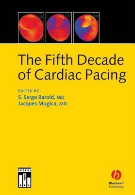 The Fifth Decade of Cardiac Pacing S. Serge Barold