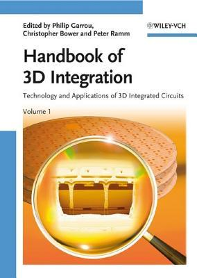 Handbook of 3D Integration: Volume 1 - Technology and Applications of 3D Integrated Circuits  by  Philip Garrou