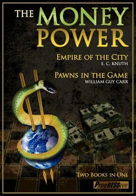 The Money Power: Pawns in the Game and Empire of the City - Two Books in One William Guy Carr