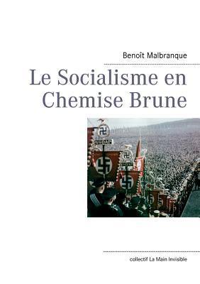 Le Socialisme En Chemise Brune Benoît Malbranque