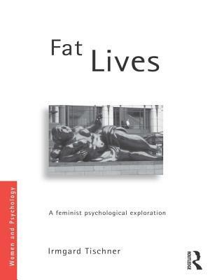 Fat Lives: A Feminist Psychological Exploration Irmgard Tischner