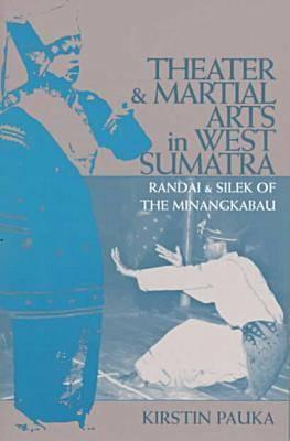 Theater & Martial Arts In West Sumatra: Randai & Silek of the Minangkabau